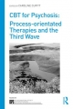 New! CBT for Psychosis Process-orientated Therapies and the Third Wave